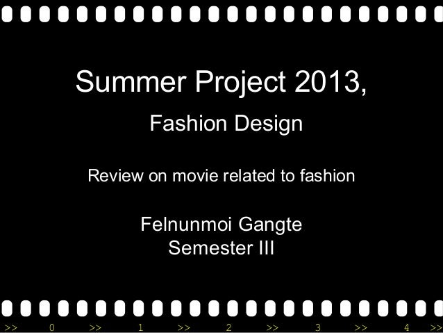 >> 0 >> 1 >> 2 >> 3 >> 4 >> Summer Project 2013, Fashion Design Review on movie related to fashion Felnunmoi Gangte Semest...