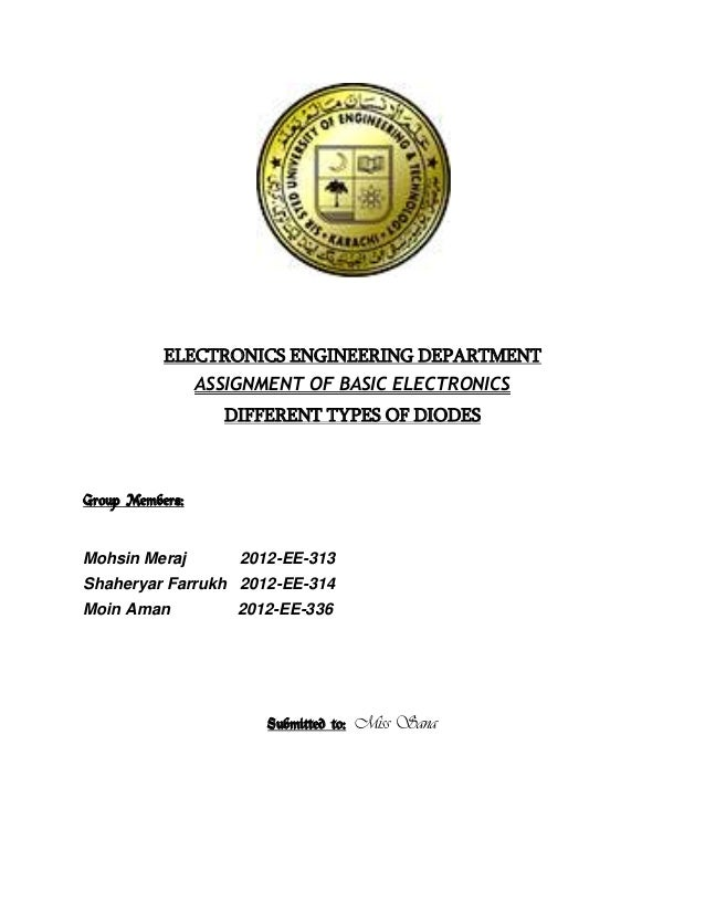 ELECTRONICS ENGINEERING DEPARTMENT ASSIGNMENT OF BASIC ELECTRONICS DIFFERENT TYPES OF DIODES  Group Members:  Mohsin Meraj...