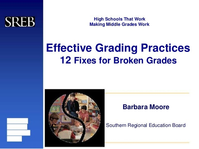 High Schools That Work Making Middle Grades Work Effective Grading Practices 12 Fixes for Broken Grades Barbara Moore Sout...