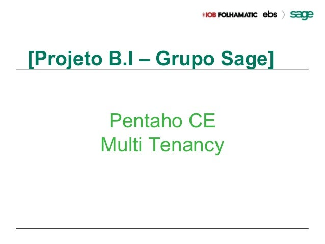 1 [Projeto B.I – Grupo Sage] Pentaho CE Multi Tenancy