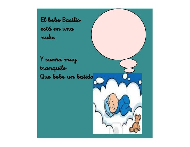 El bebe Basilio está en una nube batido Y sueña muy tranquilo Que bebe un batido