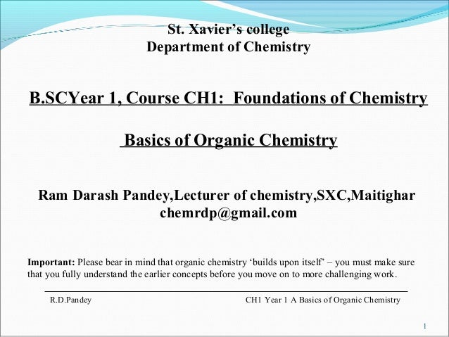 1 R.D.Pandey CH1 Year 1 A Basics of Organic Chemistry St. Xavier's college Department of Chemistry B.SCYear 1, Course CH1:...