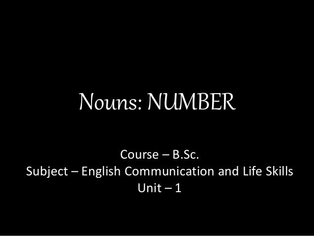 Nouns: NUMBER Course – B.Sc. Subject – English Communication and Life Skills Unit – 1