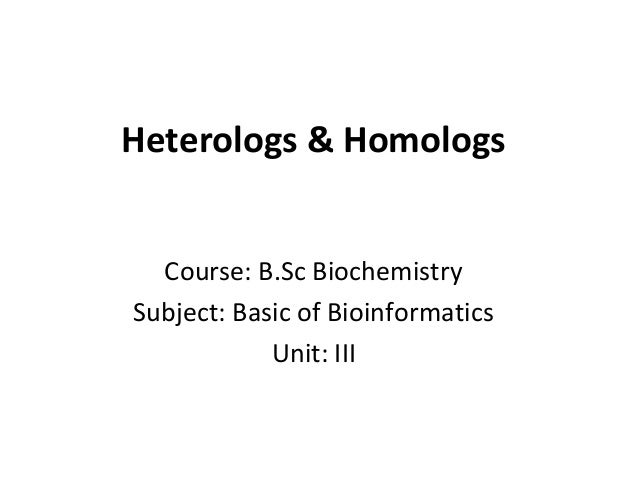 Heterologs & Homologs Course: B.Sc Biochemistry Subject: Basic of Bioinformatics Unit: III