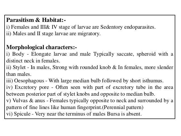 Parasitism & Habitat:- i) Females and III& IV stage of larvae are Sedentory endoparasites. ii) Males and II stage larvae a...