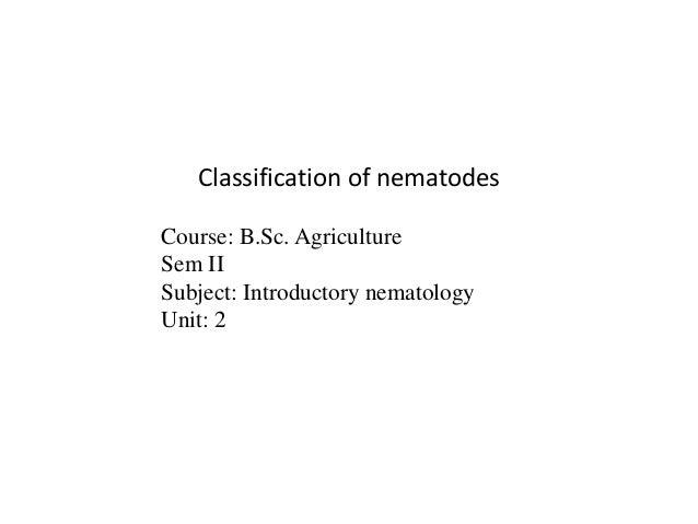 Classification of nematodes Course: B.Sc. Agriculture Sem II Subject: Introductory nematology Unit: 2
