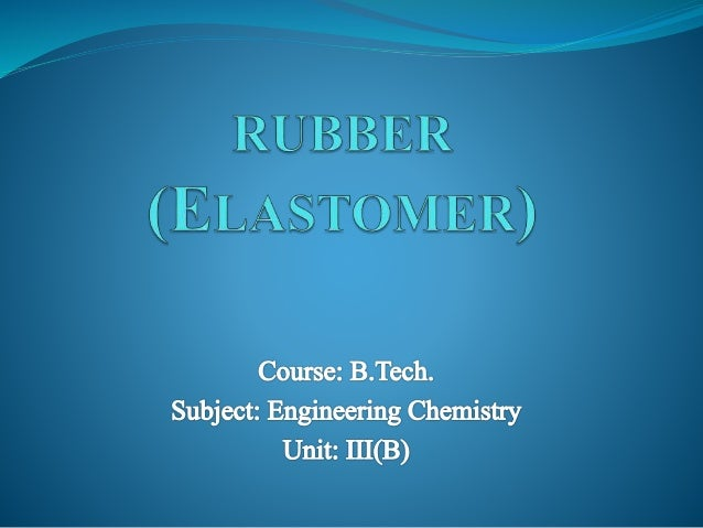 Btech ii engineering chemistry unit 3 b rubber introduction rubber is an example of an elastomer type polymer where the polymer has fandeluxe Choice Image