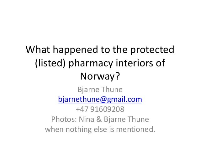 What happened to the protected (listed) pharmacy interiors of Norway? Bjarne Thune bjarnethune@gmail.com +47 91609208 Phot...