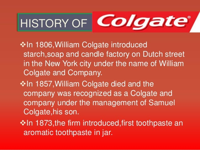 colgate total toothpaste history The history of colgate toothpaste marketing essay print as being the number company with the best toothpaste, colgate continued to expand their toothpaste and came out with the pro-health is a direct challenge to colgate total colgate was the first toothpaste to claim that it.