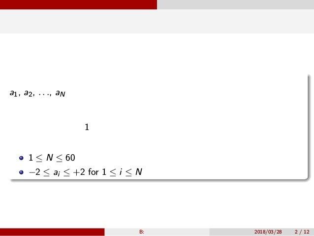 問題概要 階層的計算機 a1, a2, . . ., aN が与えられたとき、そのうちのいくつかを選んで掛け合わ せることを考えます。この積を最大たらしめるような添字のうちで、個 数最小で辞書順最小のものを求めてください。ただし、一つも選ばな ...