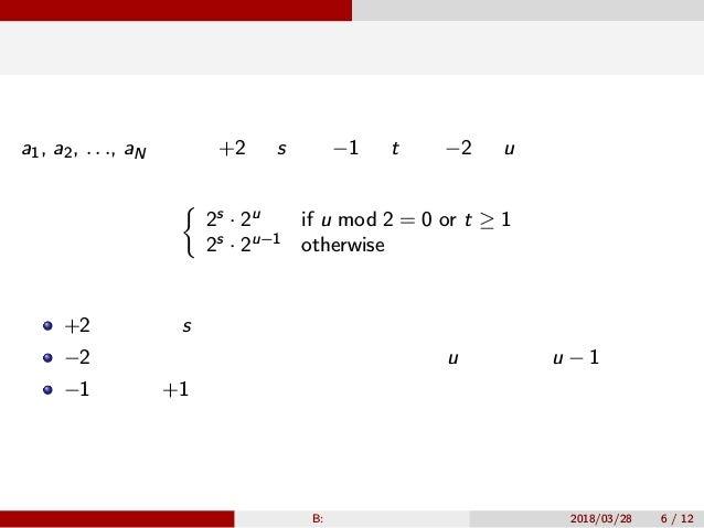 想定解法(元問題) a1, a2, . . ., aN の中に +2 が s 個、−1 が t 個、−2 が u 個あった場合、積 の最大値は以下のようになる。 { 2s · 2u if u mod 2 = 0 or t ≥ 1 2s · 2u...