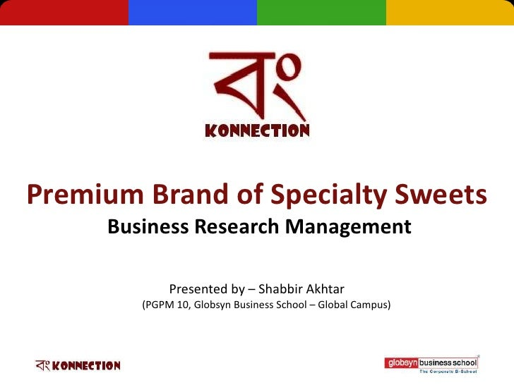 Premium Brand of Specialty Sweets     Business Research Management             Presented by – Shabbir Akhtar        (PGPM ...
