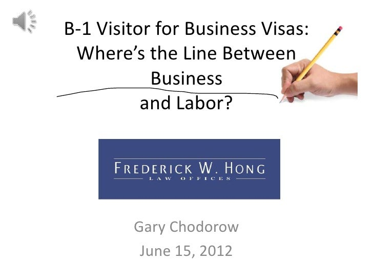 B-1 Visitor for Business Visas: Where's the Line Between           Business          and Labor?        Gary Chodorow      ...