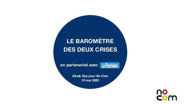 1 LE BAROMÈTRE DES DEUX CRISES en partenariat avec Etude Ifop pour No Com 10 mai 2020