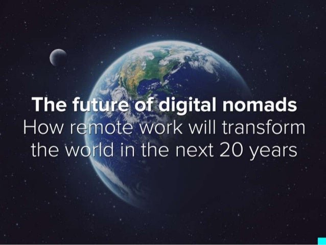 The fLott. r;r'; je3o'; _.fl; oligitaI nomads How remote work will transform the world in the next 20 years