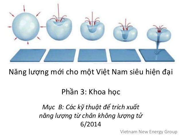Năng lượng mới cho một Việt Nam siêu hiện đại  Phần 3: Khoa học  Mục B: Các kỹ thuật để trích xuất  năng lượng từ chân khô...