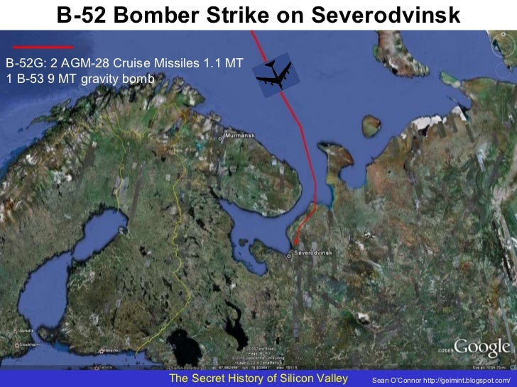 B-52 Bomber Strike on Severodvinsk B-52G: 2 AGM-28 Cruise Missiles 1.1 MT 1 B-53 9 MT gravity bomb Sean O'Connor http://ge...