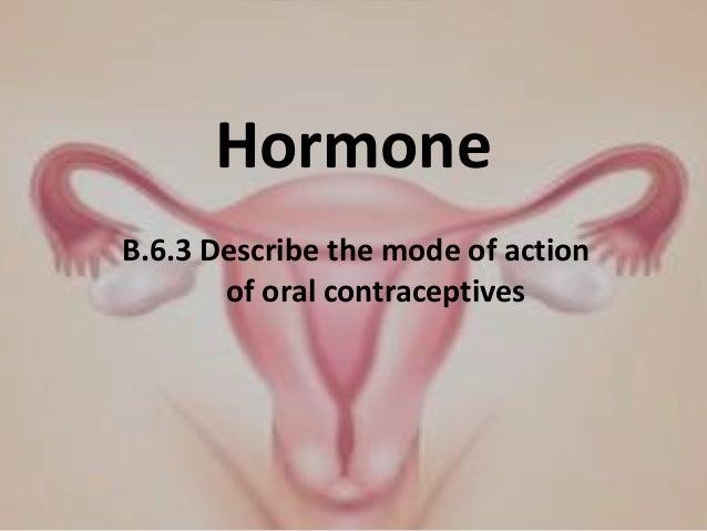 HormoneB.6.3 Describe the mode of action       of oral contraceptives