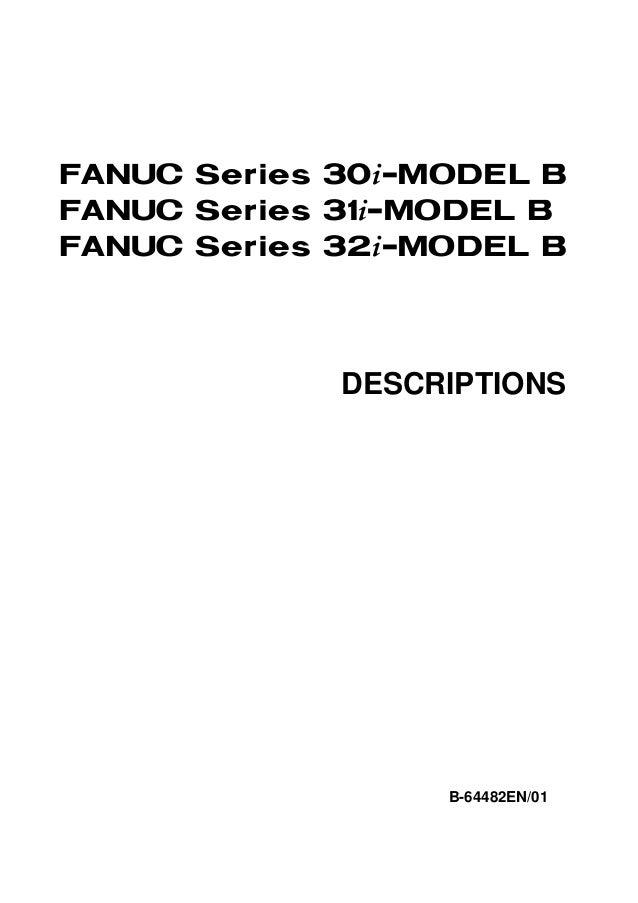 FANUC Series 30*-MODEL BFANUC Series 31*-MODEL BFANUC Series 32*-MODEL B             DESCRIPTIONS                  B-64482...