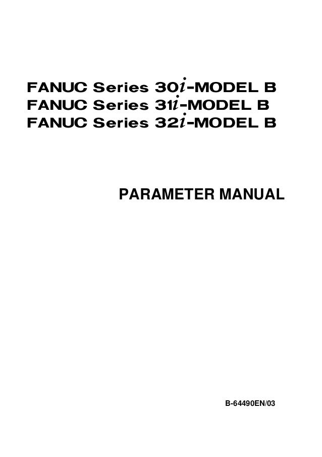 FANUC Series 30+-MODEL BFANUC Series 31+-MODEL BFANUC Series 32+-MODEL B        PARAMETER MANUAL                   B-64490...