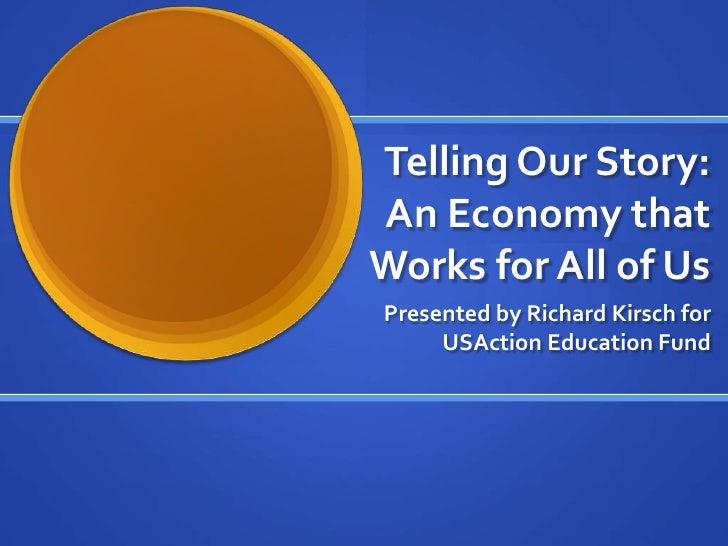 Telling Our Story:An Economy thatWorks for All of UsPresented by Richard Kirsch for     USAction Education Fund