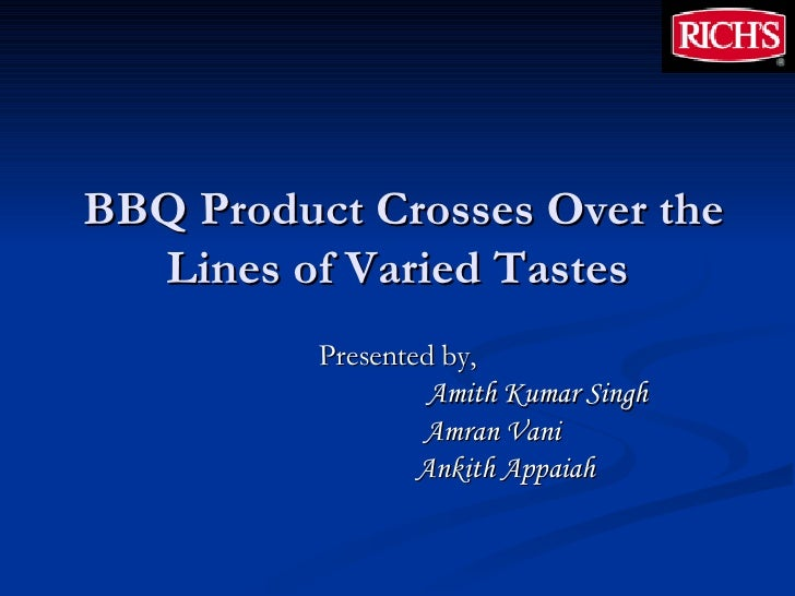 BBQ Product Crosses Over the Lines of Varied Tastes Presented by, Amith Kumar Singh Amran Vani Ankith Appaiah