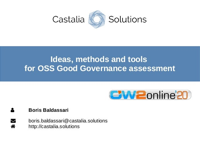 Ideas, methods and tools for OSS Good Governance assessment  Boris Baldassari  boris.baldassari@castalia.solutions  htt...