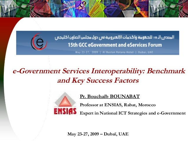 e-Government Services Interoperability: Benchmark and Key Success Factors Pr. Bouchaïb BOUNABAT Professor at ENSIAS, Rabat...