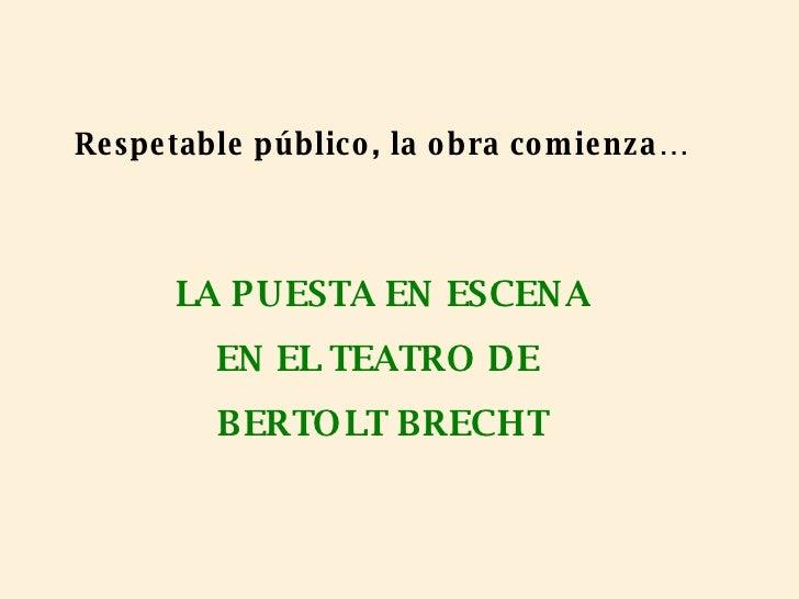 Respetable público, la obra comienza… LA PUESTA EN ESCENA EN EL TEATRO DE  BERTOLT BRECHT
