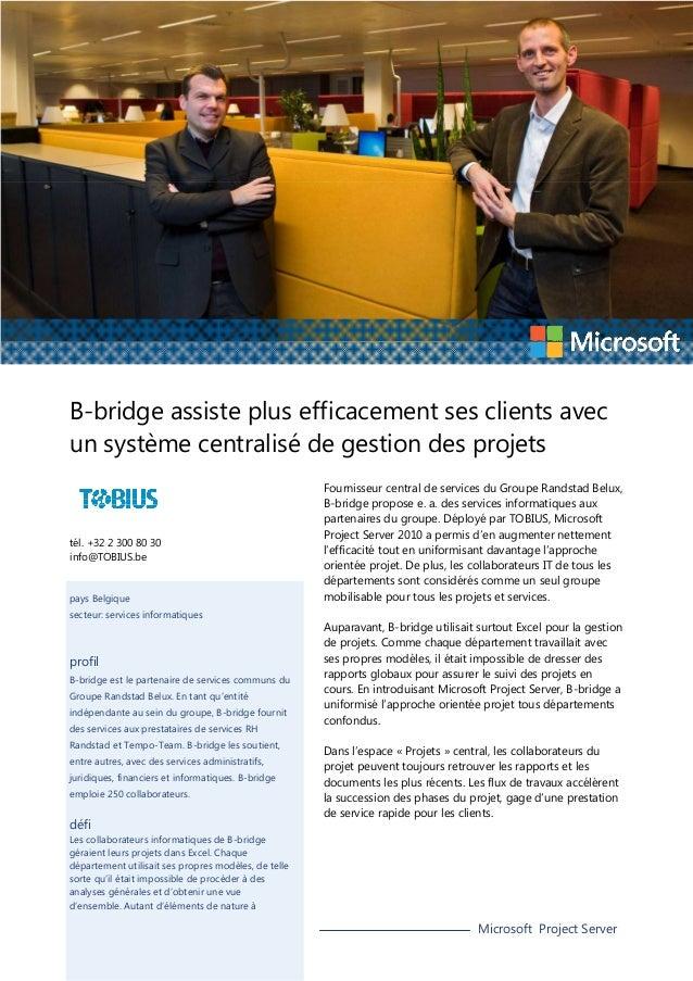 B-bridge assiste plus efficacement ses clients avec un système centralisé de gestion des projets  tél. +32 2 300 80 30 inf...