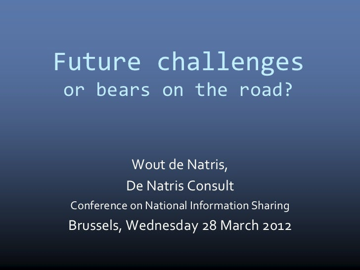 Future challengesor bears on the road?            Wout de Natris,           De Natris Consult Conference on National Infor...