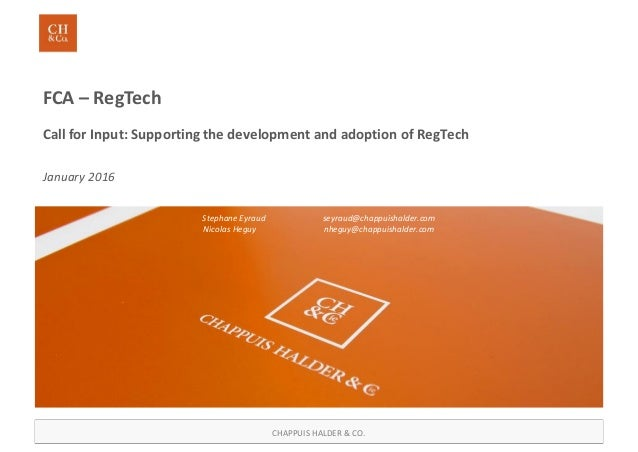 CHAPPUIS HALDER & CO. FCA – RegTech Call for Input: Supporting the development and adoption of RegTech January 2016 Stepha...