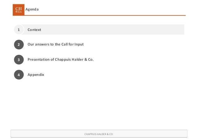 CHAPPUIS HALDER & CO. Agenda Context1 3 Presentation of Chappuis Halder & Co. 4 Appendix Our answers to the Call for Input2
