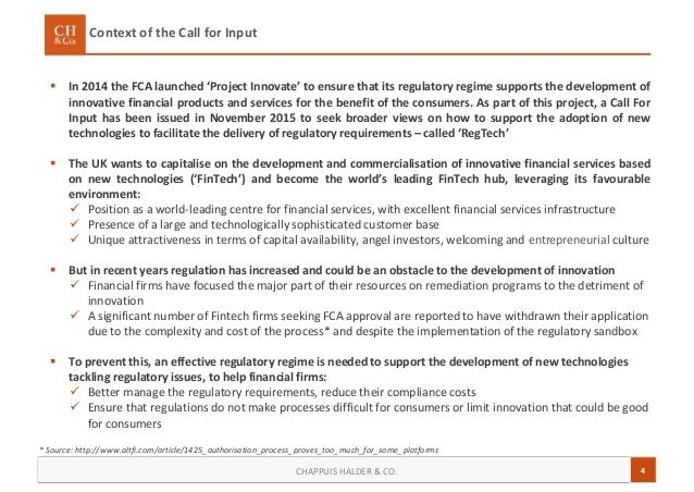 4CHAPPUIS HALDER & CO. Context of the Call for Input  In 2014 the FCA launched 'Project Innovate' to ensure that its regu...