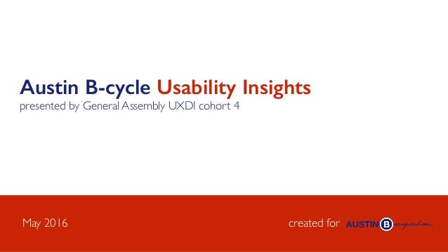 Austin B-cycle Usability Insights presented by General Assembly UXDI cohort 4 created forMay 2016