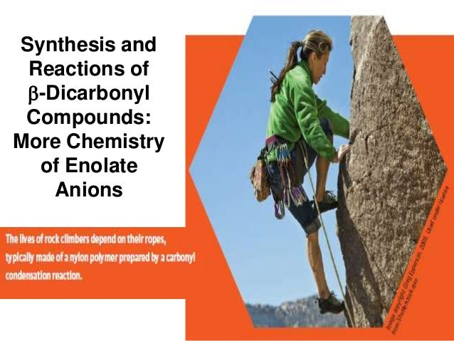 Synthesis and Reactions of b-Dicarbonyl Compounds:More Chemistry  of Enolate    Anions