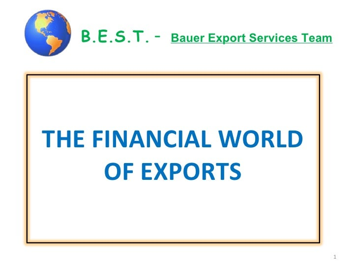 B.E.S.T.   -  Bauer Export Services Team THE FINANCIAL WORLD OF EXPORTS