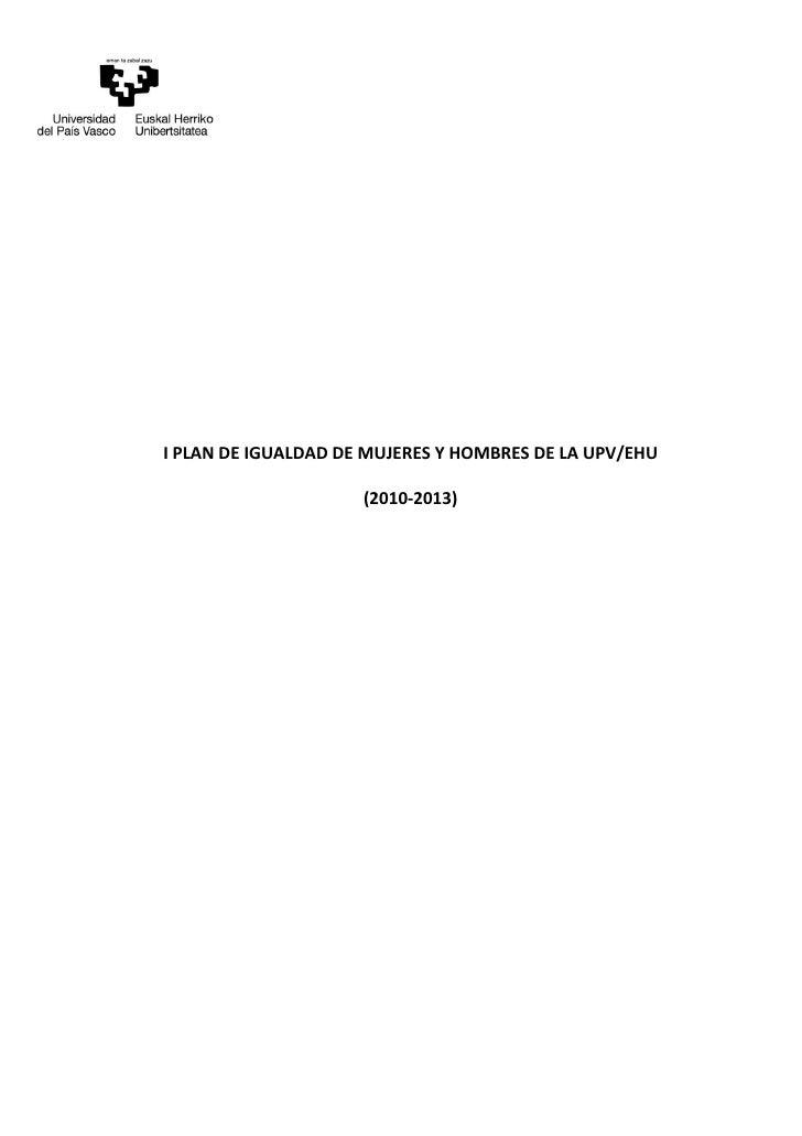 I PLAN DE IGUALDAD DE MUJERES Y HOMBRES DE LA UPV/EHU                     (2010-2013)