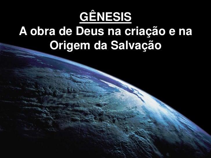 GÊNESISA obra de Deus na criação e na     Origem da Salvação