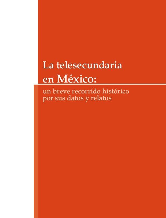 La telesecundaria en México: un breve recorrido histórico por sus datos y relatos capitulo 1A.indd 1 13/1/11 13:04:38