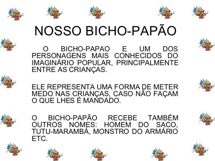 NOSSO BICHO-PAPÃO O BICHO-PAPÃO É UM DOS PERSONAGENS MAIS CONHECIDOS DO IMAGINÁRIO POPULAR, PRINCIPALMENTE ENTRE AS CRIANÇ...