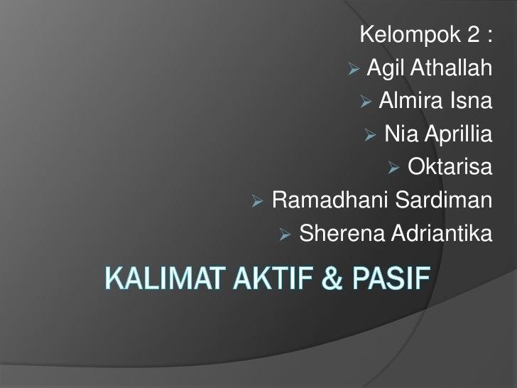 Kelompok 2 :         Agil Athallah          Almira Isna          Nia Aprillia             Oktarisa Ramadhani Sardiman...