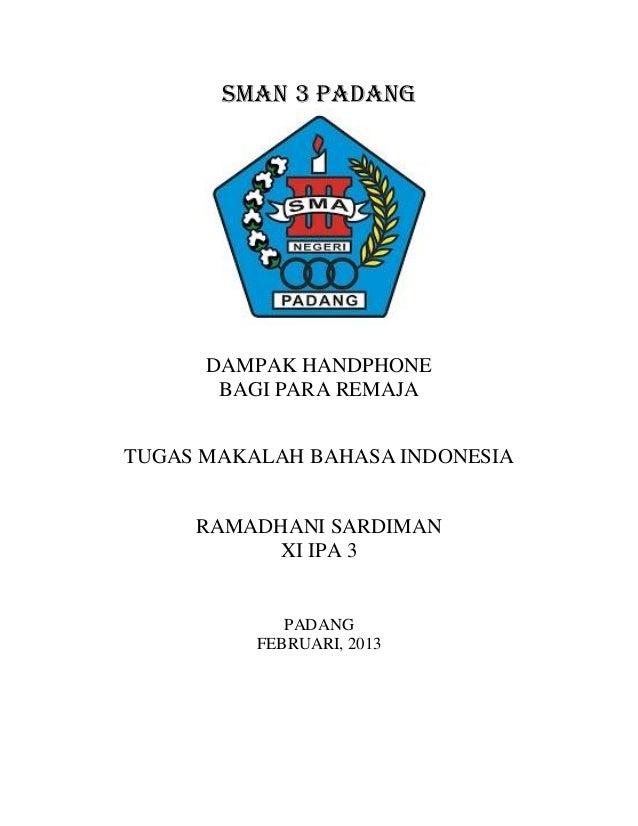 SMAN 3 PADANG      DAMPAK HANDPHONE       BAGI PARA REMAJATUGAS MAKALAH BAHASA INDONESIA     RAMADHANI SARDIMAN          X...