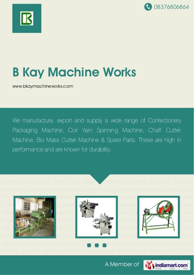 08376806864 A Member of B Kay Machine Works www.bkaymachineworks.com Coir Yarn Spinning Machines Confectionery Machines an...