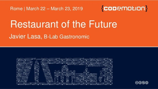 Restaurant of the Future Javier Lasa, B-Lab Gastronomic Rome | March 22 – March 23, 2019