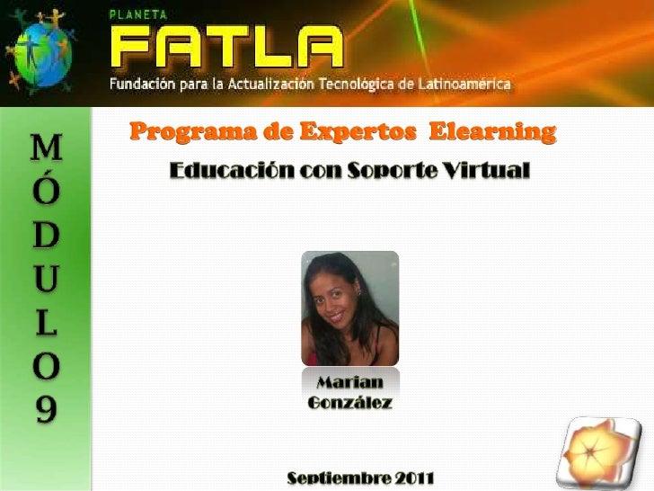 Programa de Expertos  Elearning<br />M<br />Ó<br />D<br />U<br />L<br />O<br />9<br />Educación con SoporteVirtual<br />Ma...