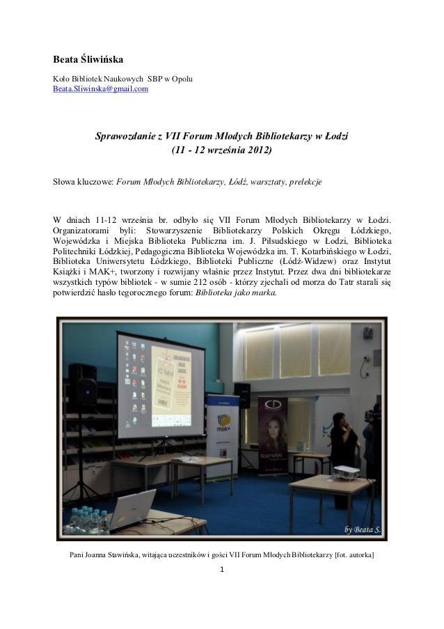 Beata ŚliwińskaKoło Bibliotek Naukowych SBP w OpoluBeata.Sliwinska@gmail.com            Sprawozdanie z VII Forum Młodych B...