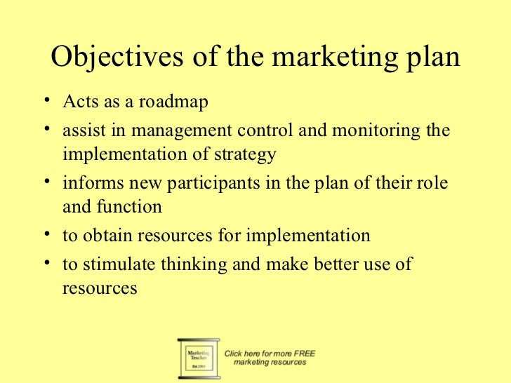 Objectives of the marketing plan• Acts as a roadmap• assist in management control and monitoring the  implementation of st...