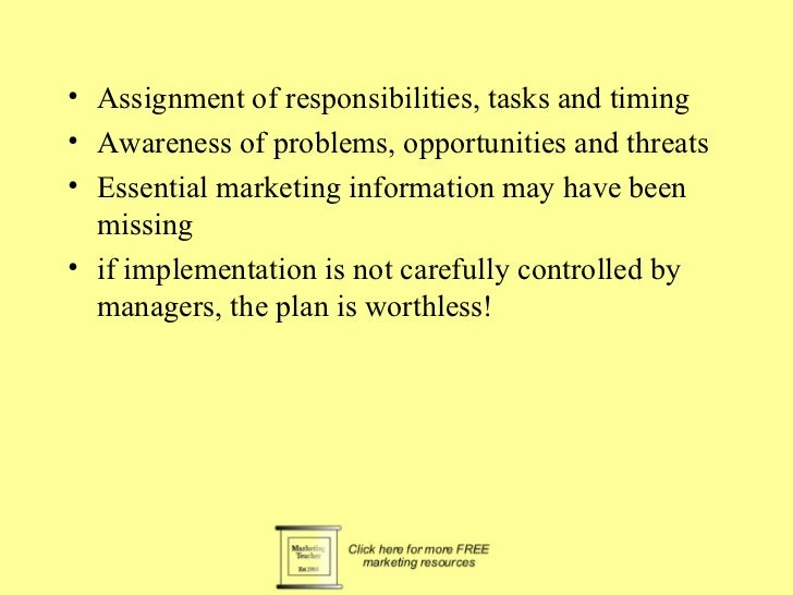 • Assignment of responsibilities, tasks and timing• Awareness of problems, opportunities and threats• Essential marketing ...