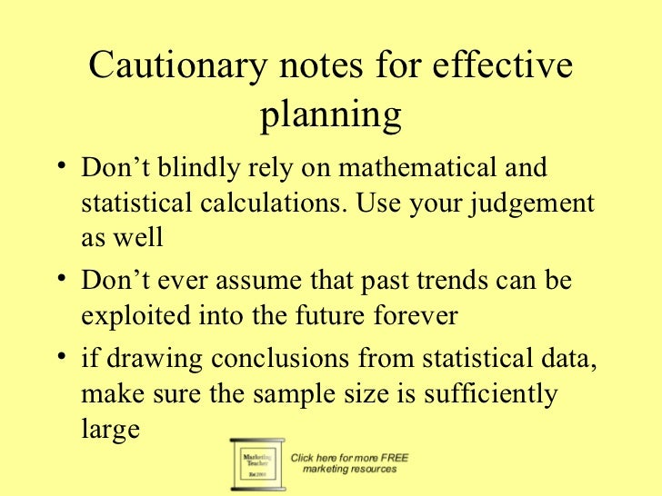 Cautionary notes for effective            planning• Don't blindly rely on mathematical and  statistical calculations. Use ...